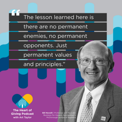 Graphic of Bill Novelli and quote from the podcast; The lessons learned here is there are no permanent enemies, no permanent opponents. Just permanent values and principals
